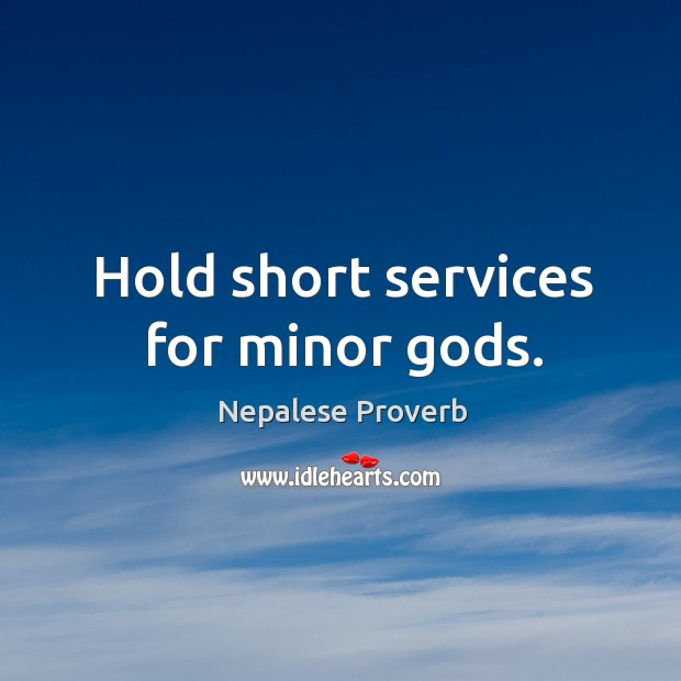Hold short services for minor Gods. Nepalese Proverbs Image