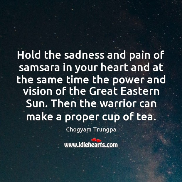 Hold the sadness and pain of samsara in your heart and at Image