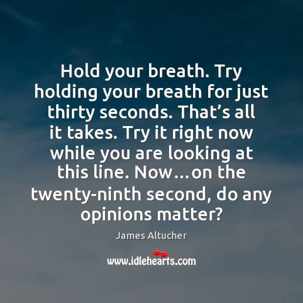 Hold your breath. Try holding your breath for just thirty seconds. That' James Altucher Picture Quote
