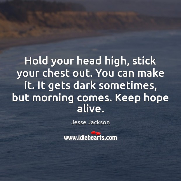 Image, Hold your head high, stick your chest out. You can make it.