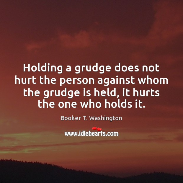 Holding a grudge does not hurt the person against whom the grudge Image