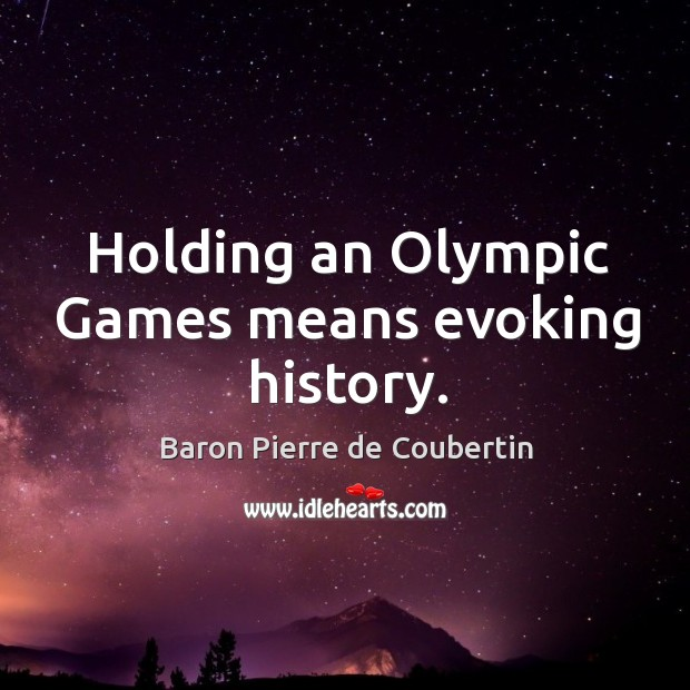 Image, Holding an olympic games means evoking history.