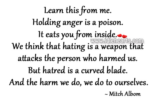 Holding anger is a poison. Mitch Albom Picture Quote