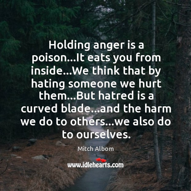 Holding anger is a poison…It eats you from inside…We think Mitch Albom Picture Quote