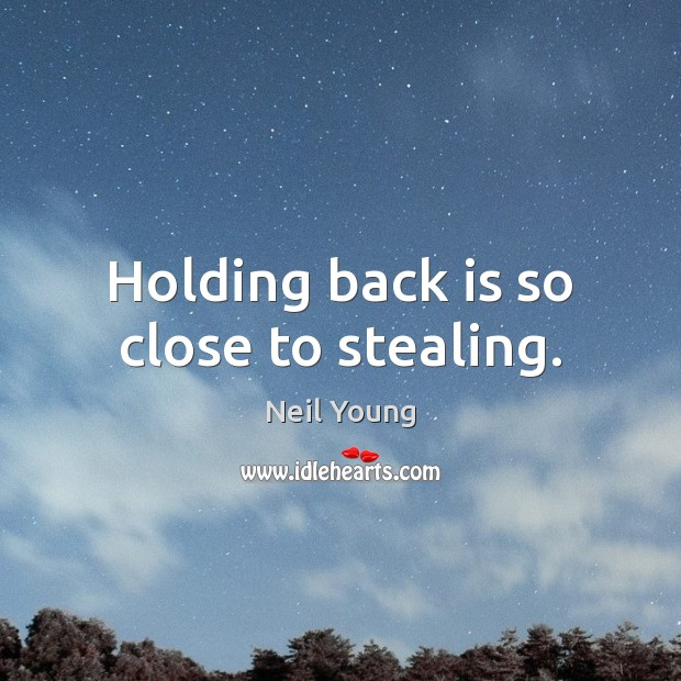 Holding back is so close to stealing. Image