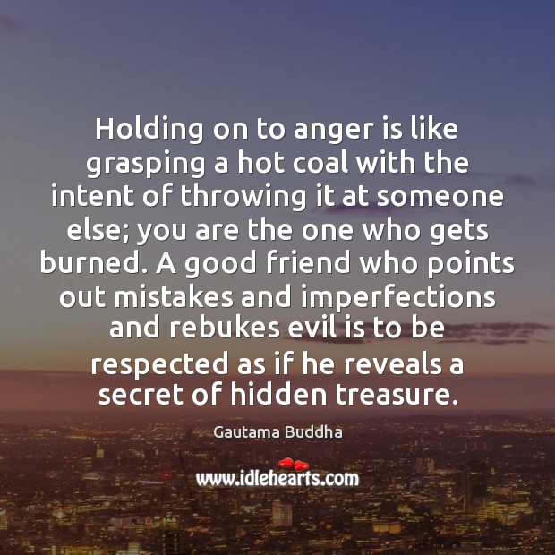 Holding on to anger is like grasping a hot coal with the Hidden Quotes Image