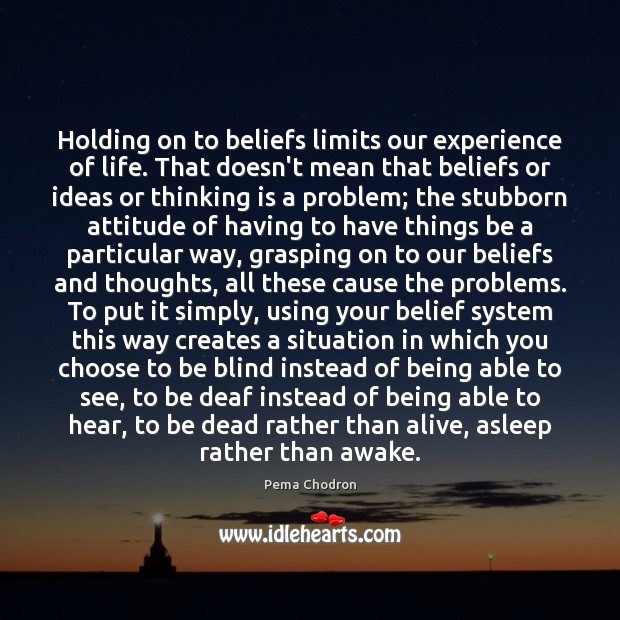 Image, Holding on to beliefs limits our experience of life. That doesn't mean