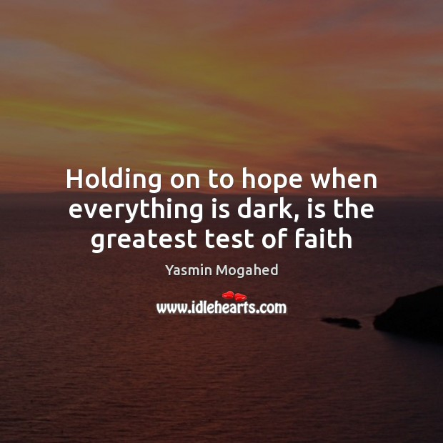 Holding on to hope when everything is dark, is the greatest test of faith Hope Quotes Image