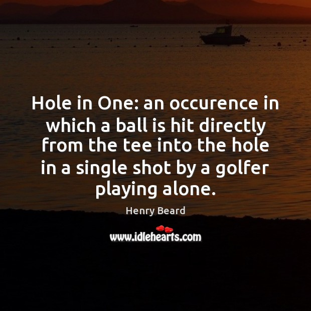Image, Hole in One: an occurence in which a ball is hit directly