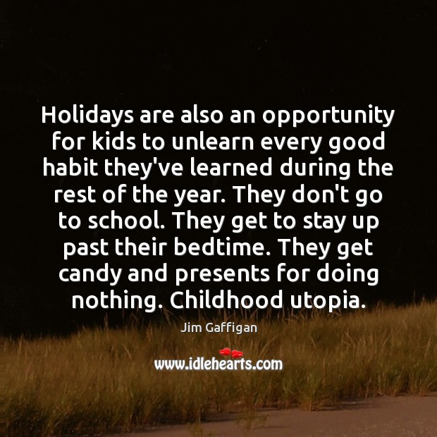 Holidays are also an opportunity for kids to unlearn every good habit Image