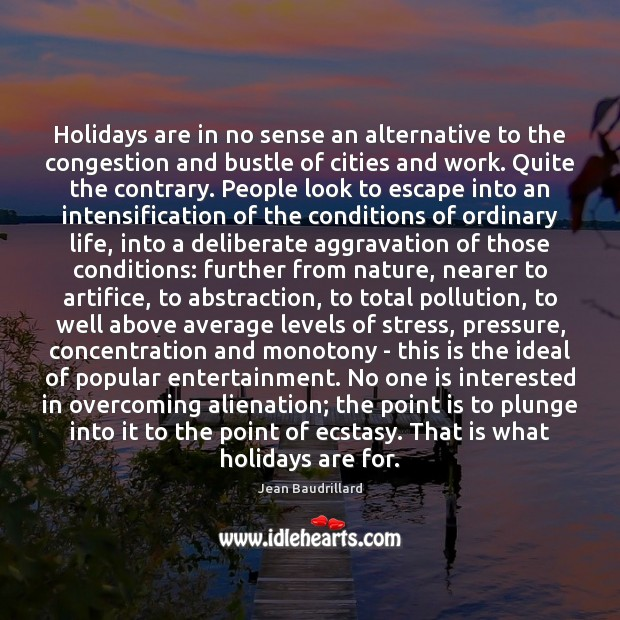 Holidays are in no sense an alternative to the congestion and bustle Image