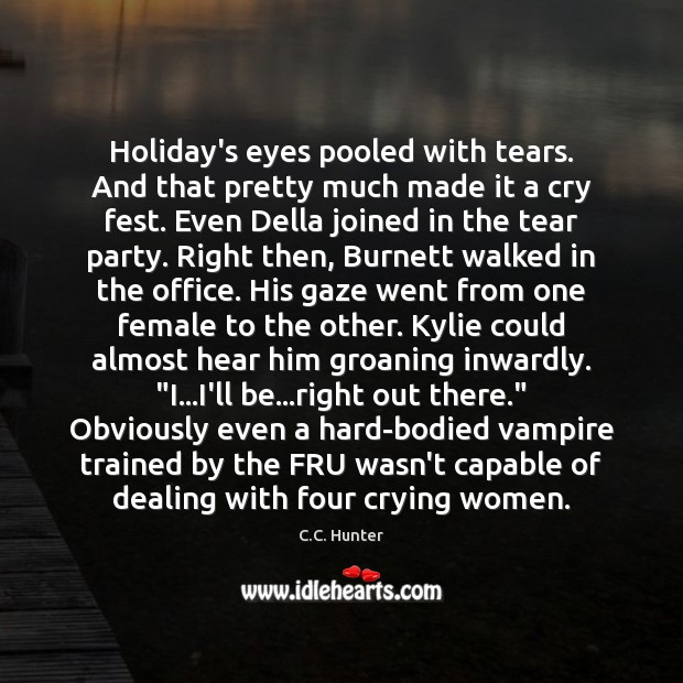 Holiday's eyes pooled with tears. And that pretty much made it a Holiday Quotes Image