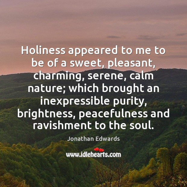 Image, Holiness appeared to me to be of a sweet, pleasant, charming, serene,