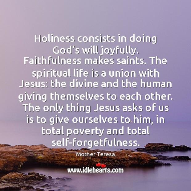Image, Holiness consists in doing God's will joyfully. Faithfulness makes saints. The
