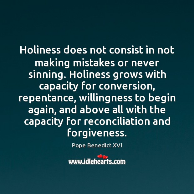 Holiness does not consist in not making mistakes or never sinning. Holiness Pope Benedict XVI Picture Quote