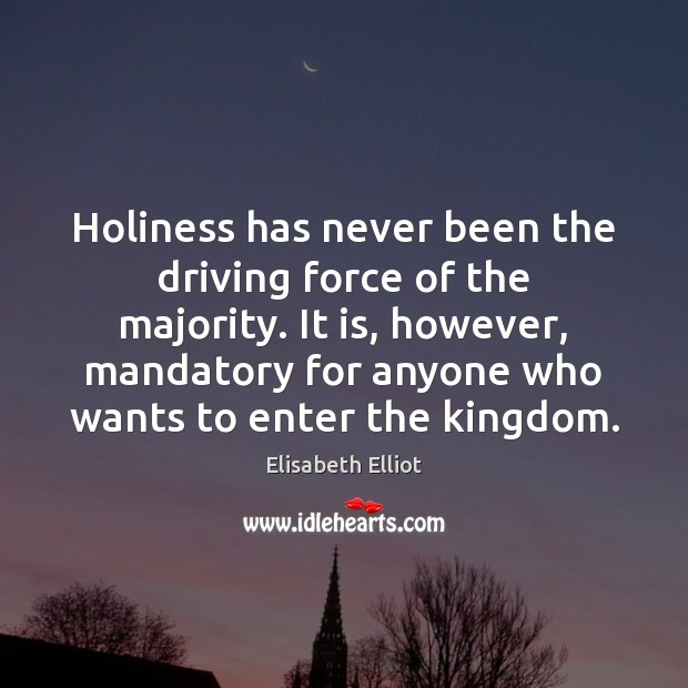 Image, Holiness has never been the driving force of the majority. It is,