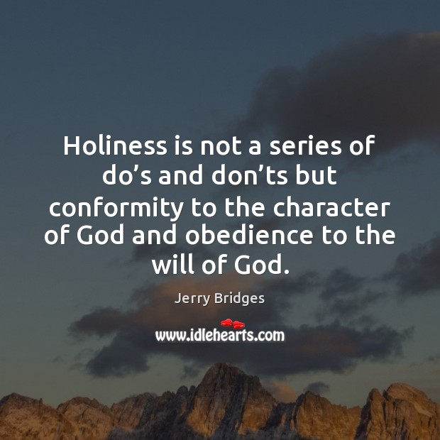 Holiness is not a series of do's and don'ts but Jerry Bridges Picture Quote