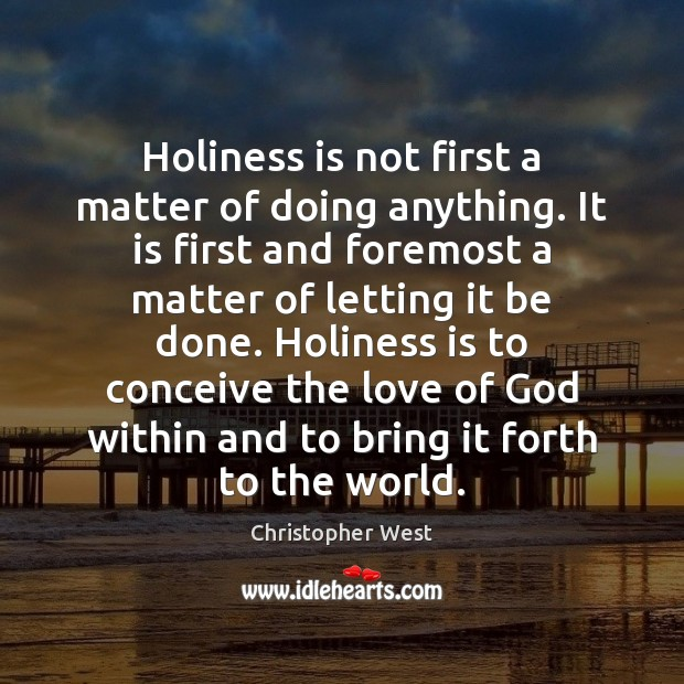 Holiness is not first a matter of doing anything. It is first Christopher West Picture Quote