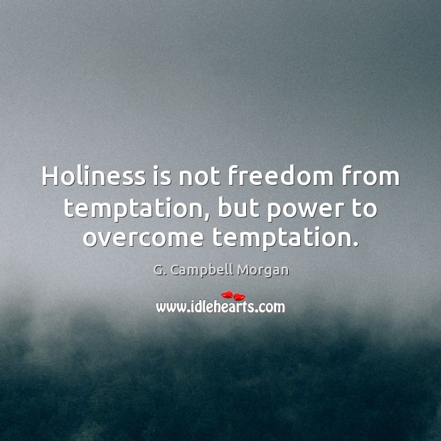 Holiness is not freedom from temptation, but power to overcome temptation. G. Campbell Morgan Picture Quote