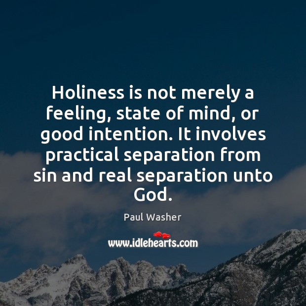 Holiness is not merely a feeling, state of mind, or good intention. Image