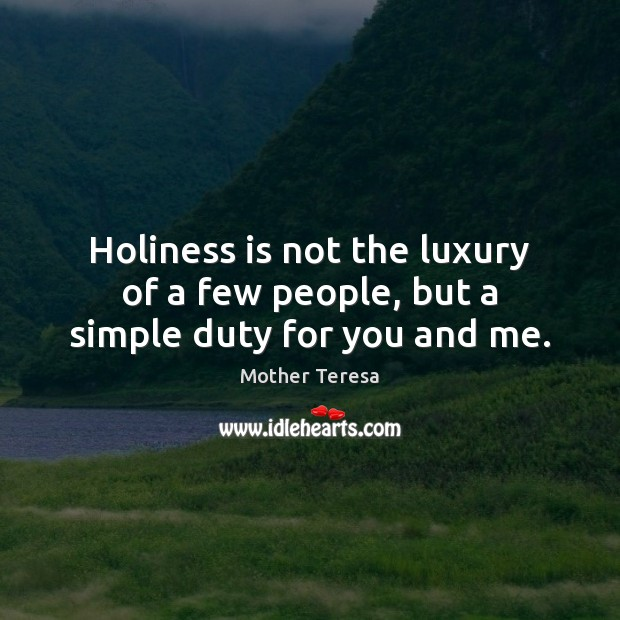 Image, Holiness is not the luxury of a few people, but a simple duty for you and me.