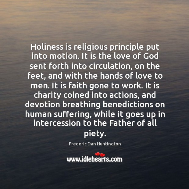 Holiness is religious principle put into motion. It is the love of Image