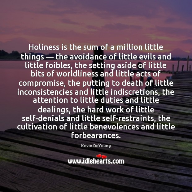 Holiness is the sum of a million little things — the avoidance of Image