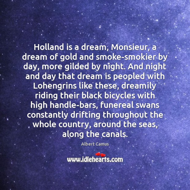 Image, Holland is a dream, Monsieur, a dream of gold and smoke-smokier by