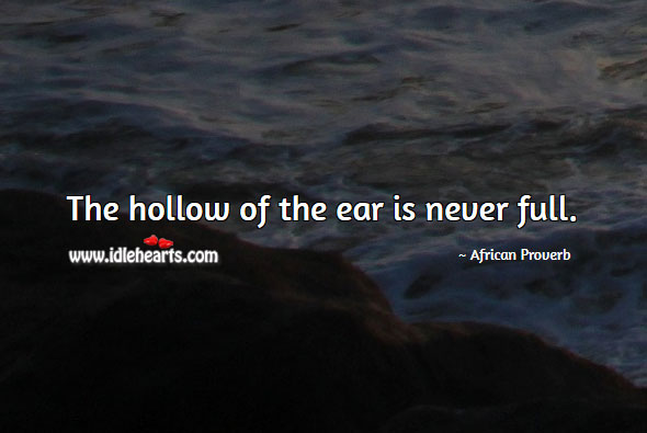 Image, The hollow of the ear is never full.