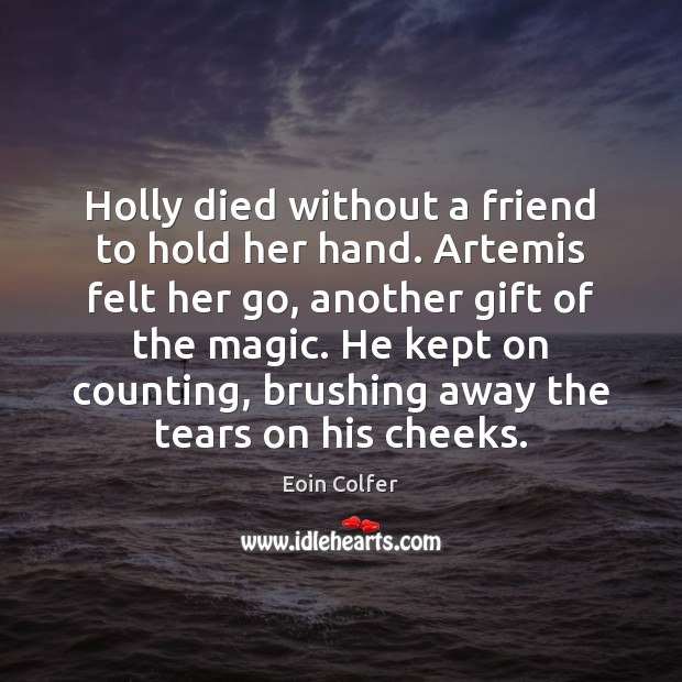 Image, Holly died without a friend to hold her hand. Artemis felt her