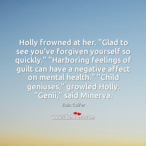 "Holly frowned at her. ""Glad to see you've forgiven yourself so quickly."" "" Image"