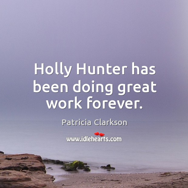 Holly hunter has been doing great work forever. Image