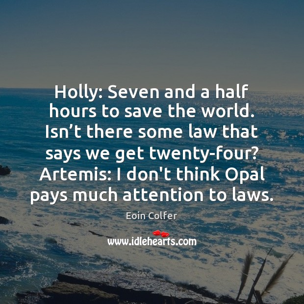 Holly: Seven and a half hours to save the world. Isn't Eoin Colfer Picture Quote