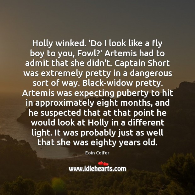 Holly winked. 'Do I look like a fly boy to you, Fowl? Eoin Colfer Picture Quote