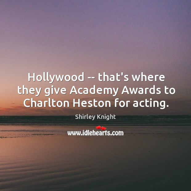 Hollywood — that's where they give Academy Awards to Charlton Heston for acting. Image