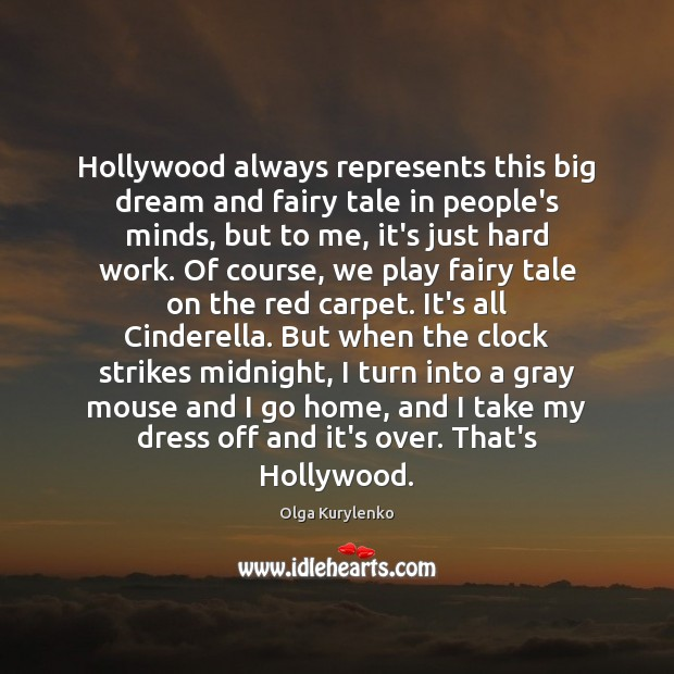 Image, Hollywood always represents this big dream and fairy tale in people's minds,