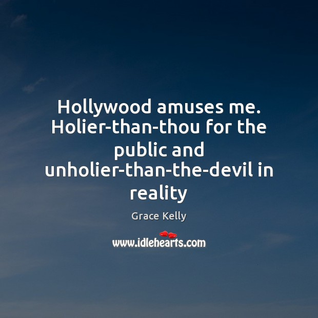 Image, Hollywood amuses me. Holier-than-thou for the public and unholier-than-the-devil in reality