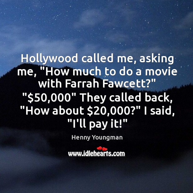 """Hollywood called me, asking me, """"How much to do a movie with Image"""