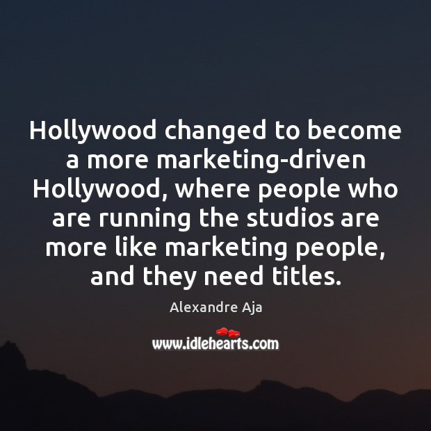 Image, Hollywood changed to become a more marketing-driven Hollywood, where people who are