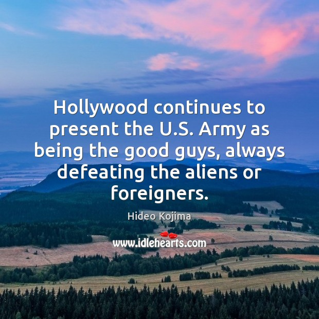 Hollywood continues to present the U.S. Army as being the good Hideo Kojima Picture Quote
