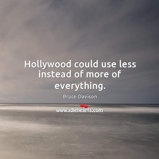 Image, Hollywood could use less instead of more of everything.