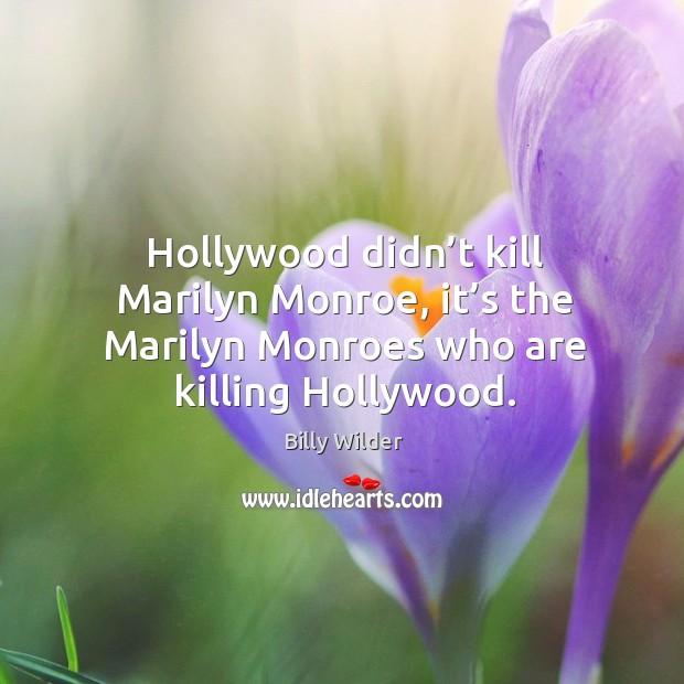Hollywood didn't kill marilyn monroe, it's the marilyn monroes who are killing hollywood. Image