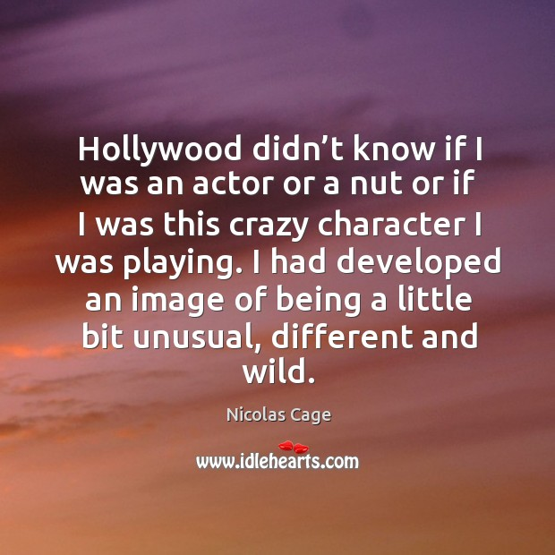 Hollywood didn't know if I was an actor or a nut or if I was this crazy character I was playing. Image