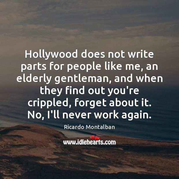Hollywood does not write parts for people like me, an elderly gentleman, Ricardo Montalban Picture Quote