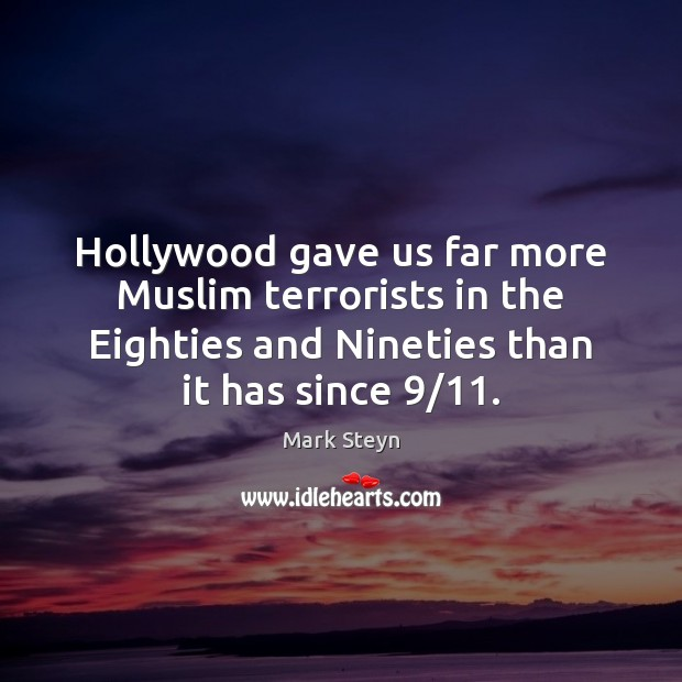 Hollywood gave us far more Muslim terrorists in the Eighties and Nineties Mark Steyn Picture Quote