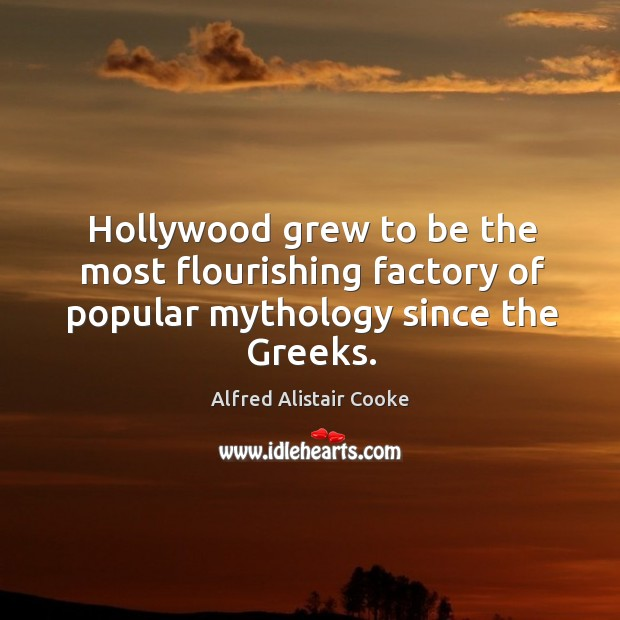 Image, Hollywood grew to be the most flourishing factory of popular mythology since the greeks.