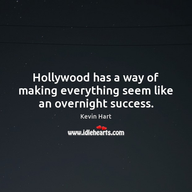 Hollywood has a way of making everything seem like an overnight success. Kevin Hart Picture Quote