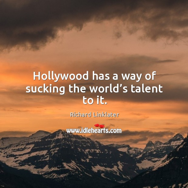 Image, Hollywood has a way of sucking the world's talent to it.