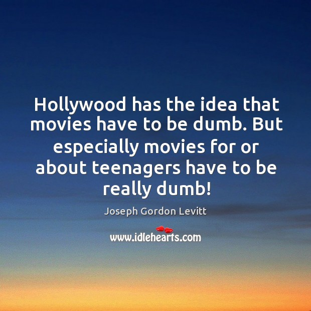 Hollywood has the idea that movies have to be dumb. But especially movies for or Image