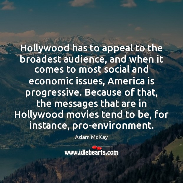 Image, Hollywood has to appeal to the broadest audience, and when it comes